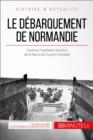 Image for Le debarquement de Normandie: Overlord, l'operation decisive de la Seconde Guerre mondiale
