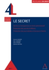 Image for Le secret: Secret ou transparence en droit administratif - Protection des secrets d'affaires - Protection des journalistes et lanceurs d'alerte