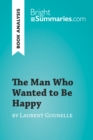 Image for Man Who Wanted to Be Happy by Laurent Gounelle (Book Analysis): Detailed Summary, Analysis and Reading Guide