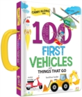 Image for 100 First Vehicles and Things That Go : A Carry Along Book