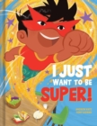 Image for I Just Want to Be Super