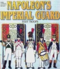 Image for Officers and soldiers of the French Imperial Guard, 1804-1815Vol. 1: The foot soldiers : v. 1 : Infantry, 1804-1815