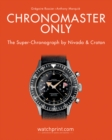 Image for Chronomaster only  : the super-chronograph by Nivada and Croton