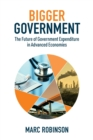 Image for Bigger Government : The Future of Government Expenditure in Advanced Economies
