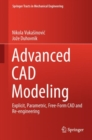 Image for Advanced CAD Modeling : Explicit, Parametric, Free-Form CAD and Re-engineering