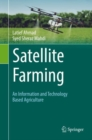 Image for Satellite farming  : an information and technology based agriculture