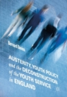 Image for Austerity, youth policy and the deconstruction of the youth service in England
