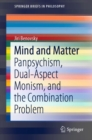 Image for Mind and Matter: Panpsychism, Dual-Aspect Monism, and the Combination Problem.