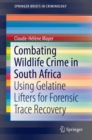 Image for Combating Wildlife Crime in South Africa : Using Gelatine Lifters for Forensic Trace Recovery