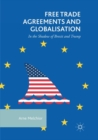 Image for Free Trade Agreements and Globalisation : In the Shadow of Brexit and Trump