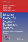 Image for Educating Prospective Secondary Mathematics Teachers : Knowledge, Identity, and Pedagogical Practices