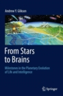 Image for From Stars to Brains: Milestones in the Planetary Evolution of Life and Intelligence