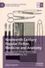 Image for Nineteenth century popular fiction, medicine and anatomy  : the Victorian penny blood and the 1832 Anatomy Act