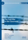 Image for The Cold War in the classroom  : international perspectives on textbooks and memory practices