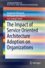 Image for The Impact of Service Oriented Architecture Adoption on Organizations