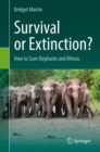 Image for Survival or Extinction? : How to Save Elephants and Rhinos