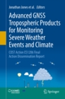 Image for Advanced Gnss Tropospheric Products for Monitoring Severe Weather Events and Climate: Cost Action Es1206 Final Action Dissemination Report