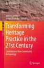 Image for Transforming Heritage Practice in the 21st Century : Contributions from Community Archaeology