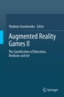 Image for Augmented Reality Games II : The Gamification of Education, Medicine and Art