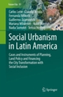 Image for Social Urbanism in Latin America : Cases and Instruments of Planning, Land Policy and Financing the City Transformation with Social Inclusion