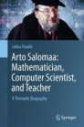 Image for Arto Salomaa: Mathematician, Computer Scientist, and Teacher : A Thematic Biography