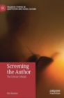 Image for Screening the author  : the literary biopic