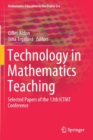 Image for Technology in Mathematics Teaching : Selected Papers of the 13th ICTMT Conference