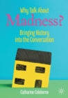 Image for Why talk about madness?  : bringing history into the conversation