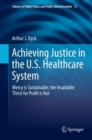 Image for Achieving Justice in the U.S. Healthcare System : Mercy is Sustainable; the Insatiable Thirst for Profit is Not