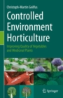 Image for Controlled environment horticulture  : improving quality of vegetables and medicinal plants
