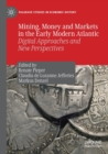 Image for Mining, money and markets in the early modern Atlantic  : digital approaches and new perspectives