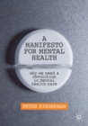 Image for A manifesto for mental health  : why we need a revolution in mental health care