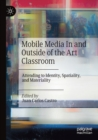 Image for Mobile media in and outside of the art classroom  : attending to identity, spatiality, and materiality