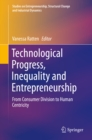 Image for Technological Progress, Inequality and Entrepreneurship: From Consumer Division to Human Centricity