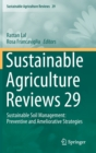 Image for Sustainable Agriculture Reviews 29 : Sustainable Soil Management: Preventive and Ameliorative Strategies