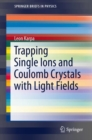 Image for Trapping Single Ions and Coulomb Crystals with Light Fields