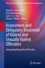 Image for Assessment and obligatory treatment of violent and sexually violent offenders: integrating research and practice