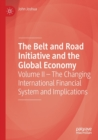 Image for The Belt and Road Initiative and the global economyVolume II,: The changing international financial system and implications