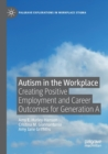 Image for Autism in the workplace  : creating positive employment and career outcomes for Generation A