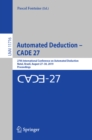 Image for Automated Deduction - Cade 27: 27th International Conference On Automated Deduction, Natal, Brazil, August 27-30, 2019, Proceedings : 11716