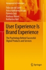 Image for User experience is brand experience  : the psychology behind successful digital products and services
