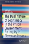 Image for The Dual Nature of Legitimacy in the Prison Environment : An Inquiry in Slovenian Prisons