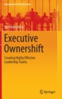 Image for Executive Ownershift : Creating Highly Effective Leadership Teams