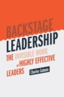 Image for Backstage leadership  : the invisible work of highly effective leaders