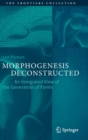 Image for Morphogenesis Deconstructed : An Integrated View of the Generation of Forms