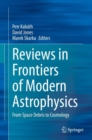 Image for Reviews in Frontiers of Modern Astrophysics : From Space Debris to Cosmology