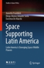 Image for Space Supporting Latin America : Latin America's Emerging Space Middle Powers