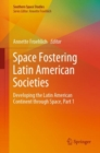 Image for Space Fostering Latin American Societies : Developing the Latin American Continent through Space , Part 1