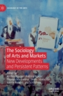 Image for The Sociology of Arts and Markets : New Developments and Persistent Patterns