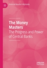Image for The money masters  : the progress and power of central banks